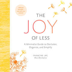 The Joy of Less: A Minimalist Guide to Declutter, Organize, and Simplify Audiobook, by Francine Jay