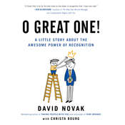 O Great One: A Little Book about the Awesome Power of Recognition, by David Novak, Christa Bourg