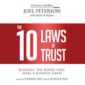 The 10 Laws of Trust: Building the Bonds That Make a Business Great Audiobook, by Joel Peterson, David A. Kaplan