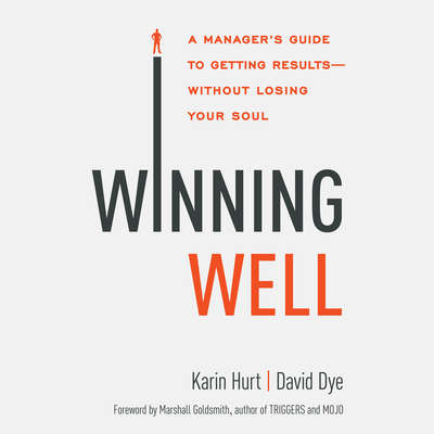 Winning Well: A Managers Guide to Getting Results - Without Losing Your Soul Audiobook, by Karin Hurt