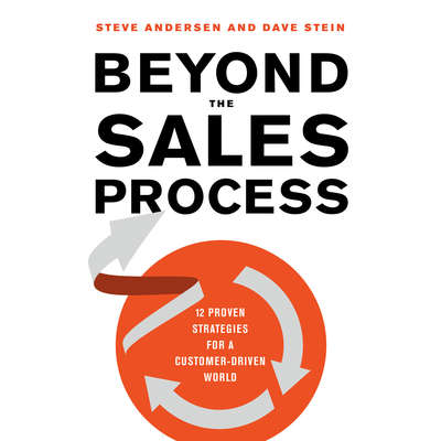 Beyond the Sales Process: 12 Proven Strategies for a Customer-Driven World Audiobook, by Steve Andersen