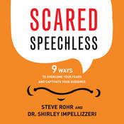 Scared Speechless: 9 Ways to Overcome Your Fears and Captivate Your Audience Audiobook, by Steve Rohr, Shirley Impellizzeri