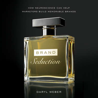 Brand Seduction: How Neuroscience Can Help Marketers Build Memorable Brands Audiobook, by Daryl Weber