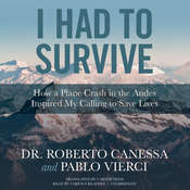 I Had to Survive: How a Plane Crash in the Andes Inspired My Calling to Save Lives Audiobook, by Roberto Canessa