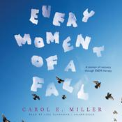 Every Moment of a Fall: A Memoir of Recovery through EMDR Therapy Audiobook, by Carol E. Miller