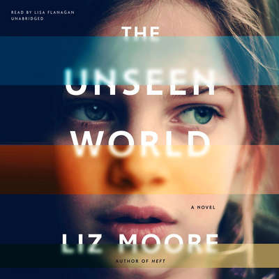 The Unseen World Audiobook, by Liz Moore