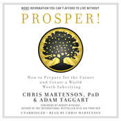 Prosper!: How to Prepare for the Future and Create a World Worth Inheriting Audiobook, by Chris Martenson, Adam Taggart