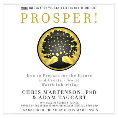 Prosper!: How to Prepare for the Future and Create a World Worth Inheriting Audiobook, by Chris Martenson