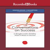 Conversations on Success: Six Thought Leaders Redefine What It Means to Succeed Audiobook, by Knowledge@Wharton