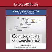 Conversations on Leadership: 6 Leaders on What Drives Excellence Audiobook, by Knowledge@Wharton