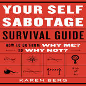 Your Self-Sabotage Survival Guide: How to Go from Why Me? to Why Not? Audiobook, by Karen Berg