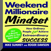 Weekend Millionaire Mindset: How Ordinary People Can Achieve Extraordinary Success Audiobook, by Mike Summey