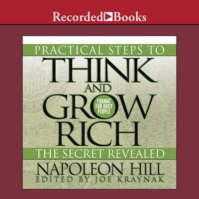Practical Steps to Think and Grow Rich - The Secret Revealed: Format for Busy People Audiobook, by