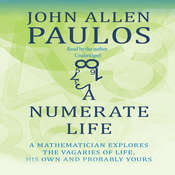 A Numerate Life: A Mathematician Explores the Vagaries of Life, His Own and Probably Yours Audiobook, by John Allen Paulos