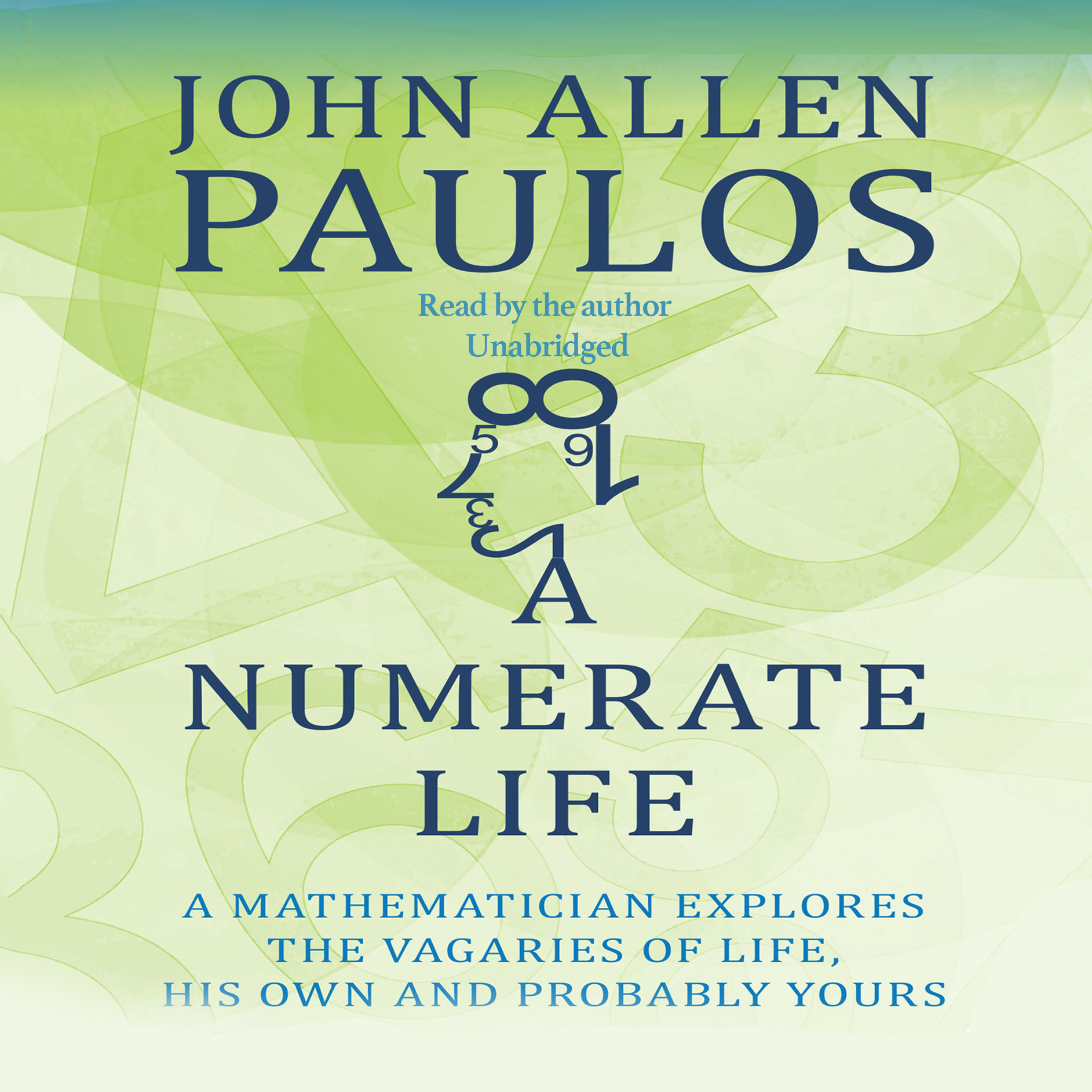 Printable A Numerate Life: A Mathematician Explores the Vagaries of Life, His Own and Probably Yours Audiobook Cover Art