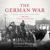 The German War: A Nation under Arms, 1939–1945; Citizens and Soldiers Audiobook, by Nicholas Stargardt