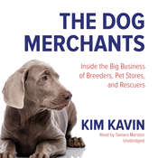 The Dog Merchants: Inside the Big Business of Breeders, Pet Stores, and Rescuers Audiobook, by Kim Kavin