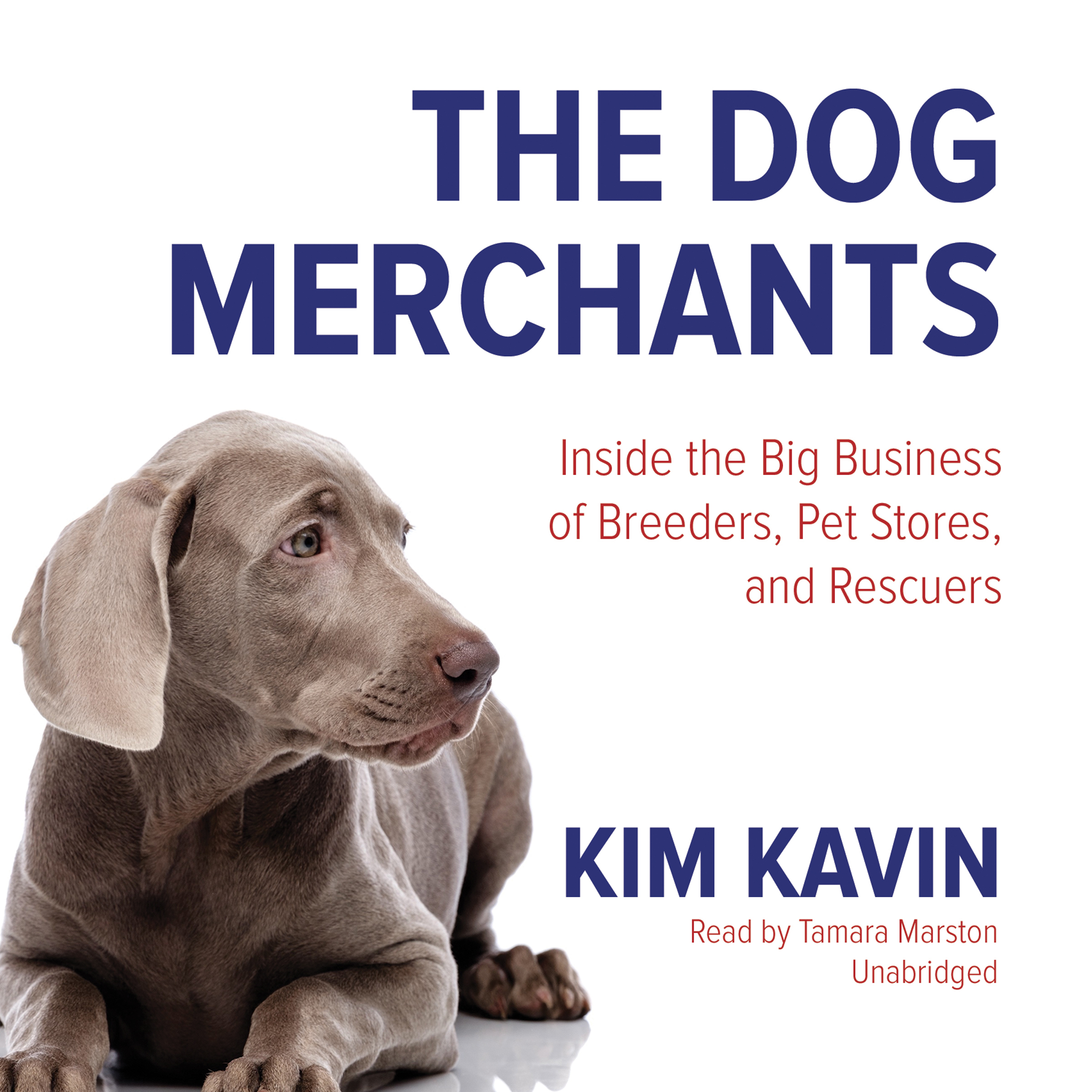 Printable The Dog Merchants: Inside the Big Business of Breeders, Pet Stores, and Rescuers Audiobook Cover Art