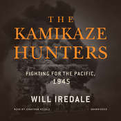 The Kamikaze Hunters: Fighting for the Pacific, 1945 Audiobook, by Will Iredale