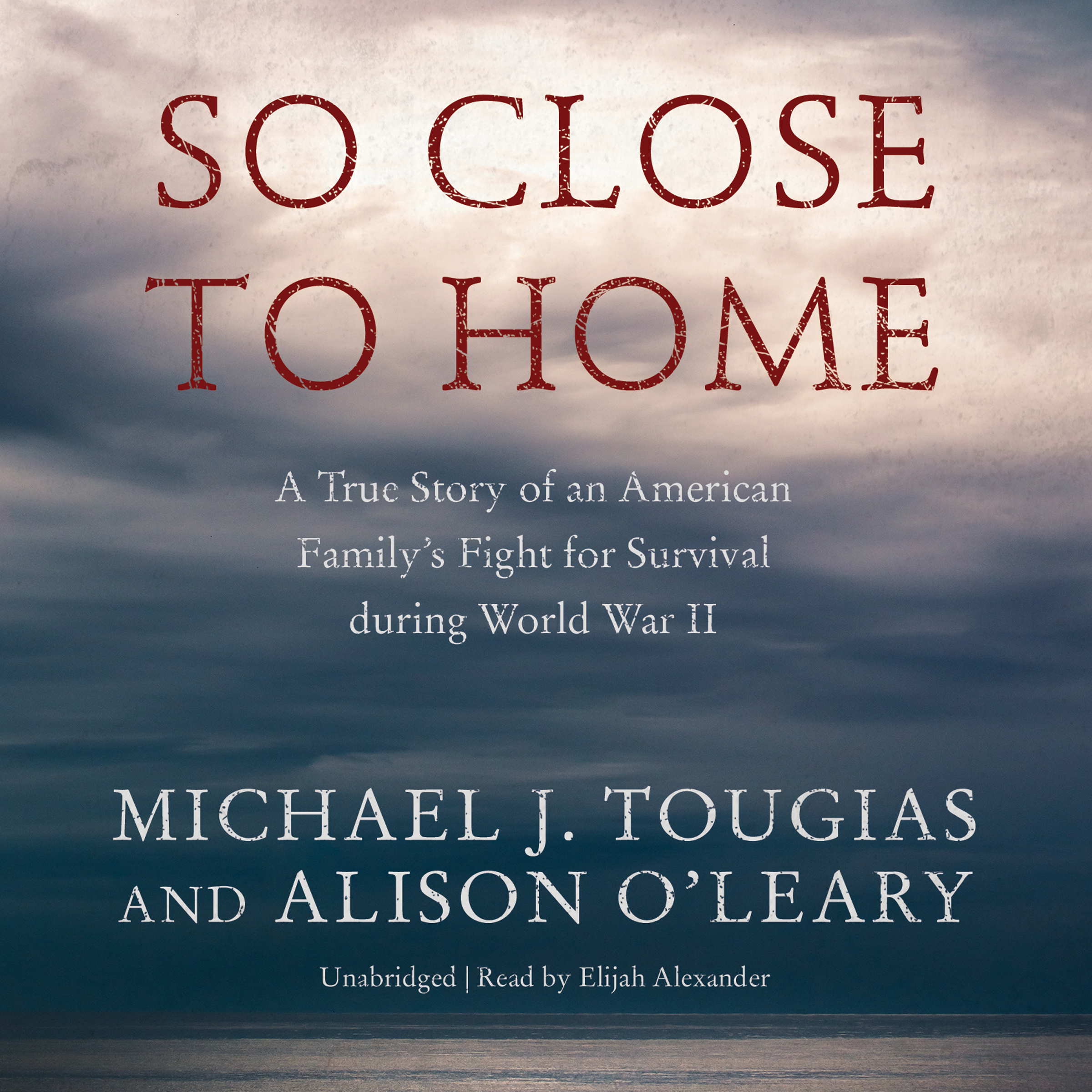 Printable So Close to Home: A True Story of an American Family's Fight for Survival during World War II Audiobook Cover Art