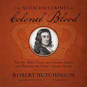 The Audacious Crimes of Colonel Blood: The Spy Who Stole the Crown Jewels and Became the King's Secret Agent Audiobook, by Robert  Hutchinson