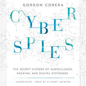 Cyberspies: The Secret History of Surveillance, Hacking, and Digital Espionage Audiobook, by Gordon Corera