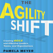 The Agility Shift: Creating Agile and Effective Leaders, Teams, and Organizations Audiobook, by Pamela Meyer