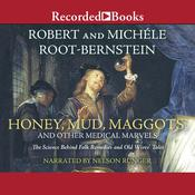 Honey, Mud, Maggots, and Other Medical Marvels: The Science behind Folk Remedies and Old Wives' Tales Audiobook, by Robert Root-Bernstein