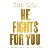 He Fights for You: 40 Promises for Everyday Battles, by Max Lucado, Andrea Lucado