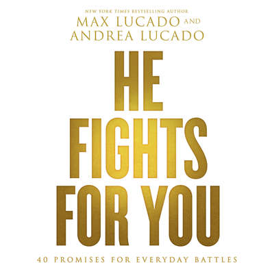 He Fights for You: 40 Promises for Everyday Battles Audiobook, by Max Lucado