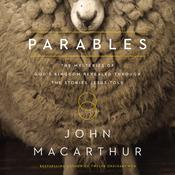 Parables: The Mysteries of Gods Kingdom Revealed Through the Stories Jesus Told Audiobook, by John F. MacArthur, John MacArthur