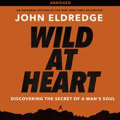 Wild at Heart: Discovering the Secret of a Mans Soul, by John Eldredge