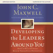 Developing the Leaders around You: How to Help Others Reach Their Full Potential, by John C. Maxwel