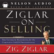 Ziglar on Selling: The Ultimate Handbook for the Complete Sales Professional Audiobook, by Zig Ziglar