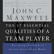 The 17 Essential Qualities of a Team Player: Becoming the Kind of Person Every Team Wants, by John C. Maxwell