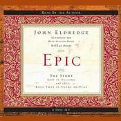 Epic: The Story God Is Telling and the Role That Is Yours to Play, by John Eldredge