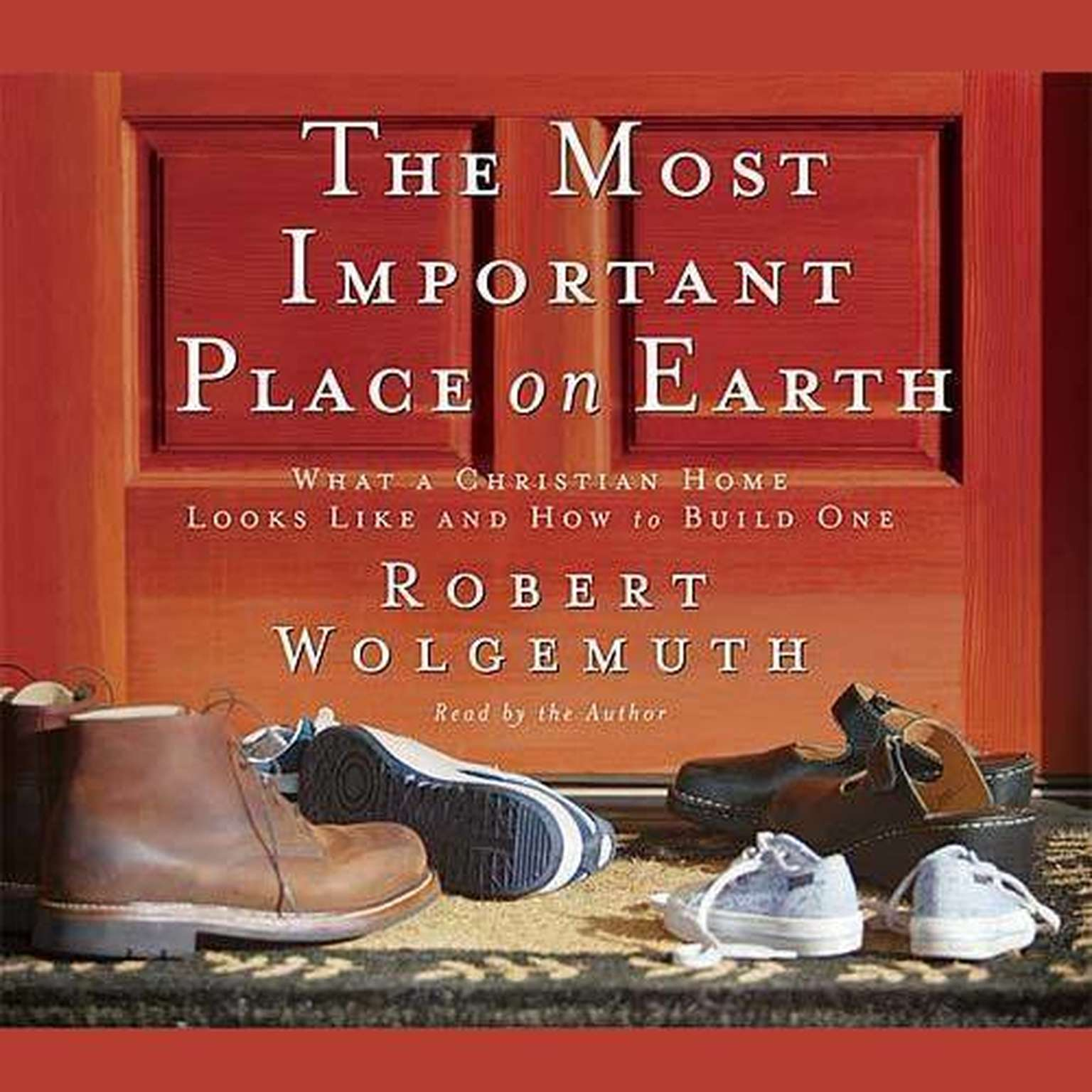 Printable The Most Important Place on Earth: What a Christian Home Looks like and How to Build One Audiobook Cover Art