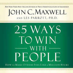 25 Ways to Win with People: How to Make Others Feel like a Million Bucks Audiobook, by John C. Maxwell, Les Parrott
