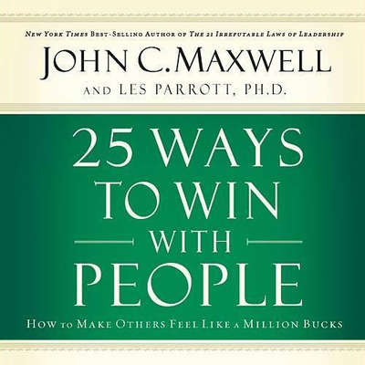 25 Ways to Win with People: How to Make Others Feel like a Million Bucks Audiobook, by John C. Maxwell