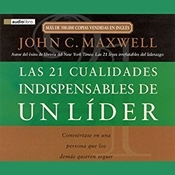 The 21 Indispensable Qualities of a Leader: Becoming the Person Others Will Want to Follow, by John C. Maxwell