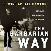 The Barbarian Way: Unleash the Untamed Faith Within, by Erwin Raphael McManus