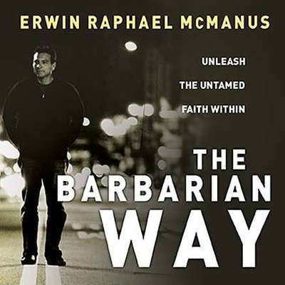 The Barbarian Way: Unleash the Untamed Faith Within Audiobook, by Erwin Raphael McManus