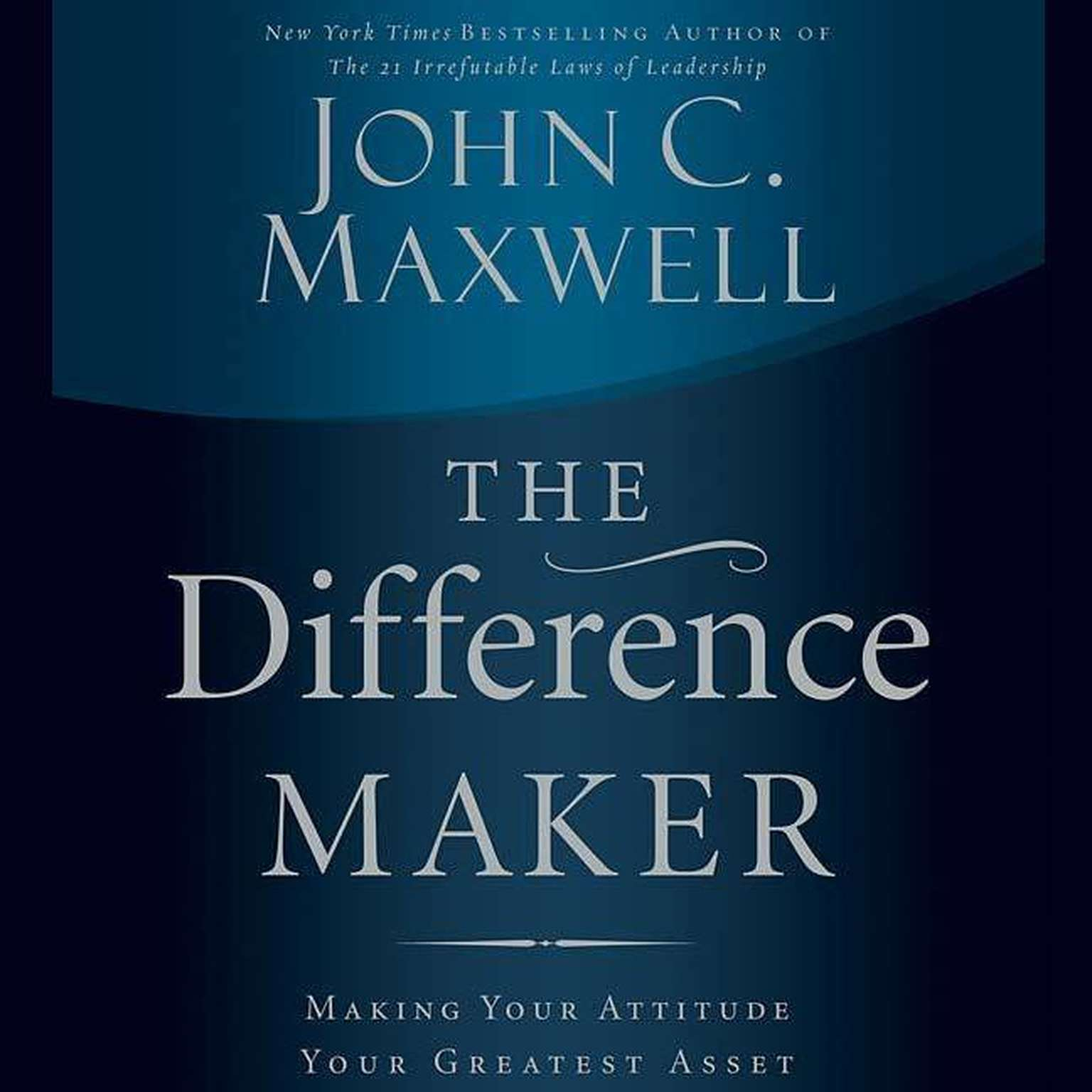 Printable The Difference Maker: Making Your Attitude Your Greatest Asset Audiobook Cover Art