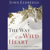 The Way of the Wild Heart: The Stages of the Masculine Journey Audiobook, by John Eldredge
