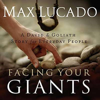 Facing Your Giants: The God Who Made a Miracle Out of David Stands Ready to Make One Out of You Audiobook, by Max Lucado
