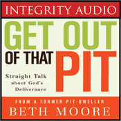 Get Out of That Pit: Straight Talk about Gods Deliverance Audiobook, by Beth Moore