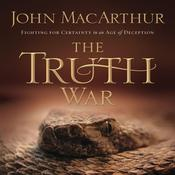 The Truth War: Fighting for Certainty in an Age of Deception Audiobook, by John F. MacArthur