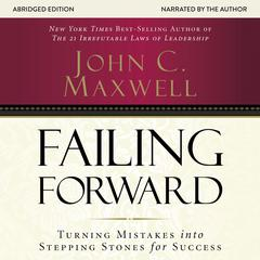 Failing Forward: Turning Mistakes into Stepping Stones for Success Audiobook, by John C. Maxwell