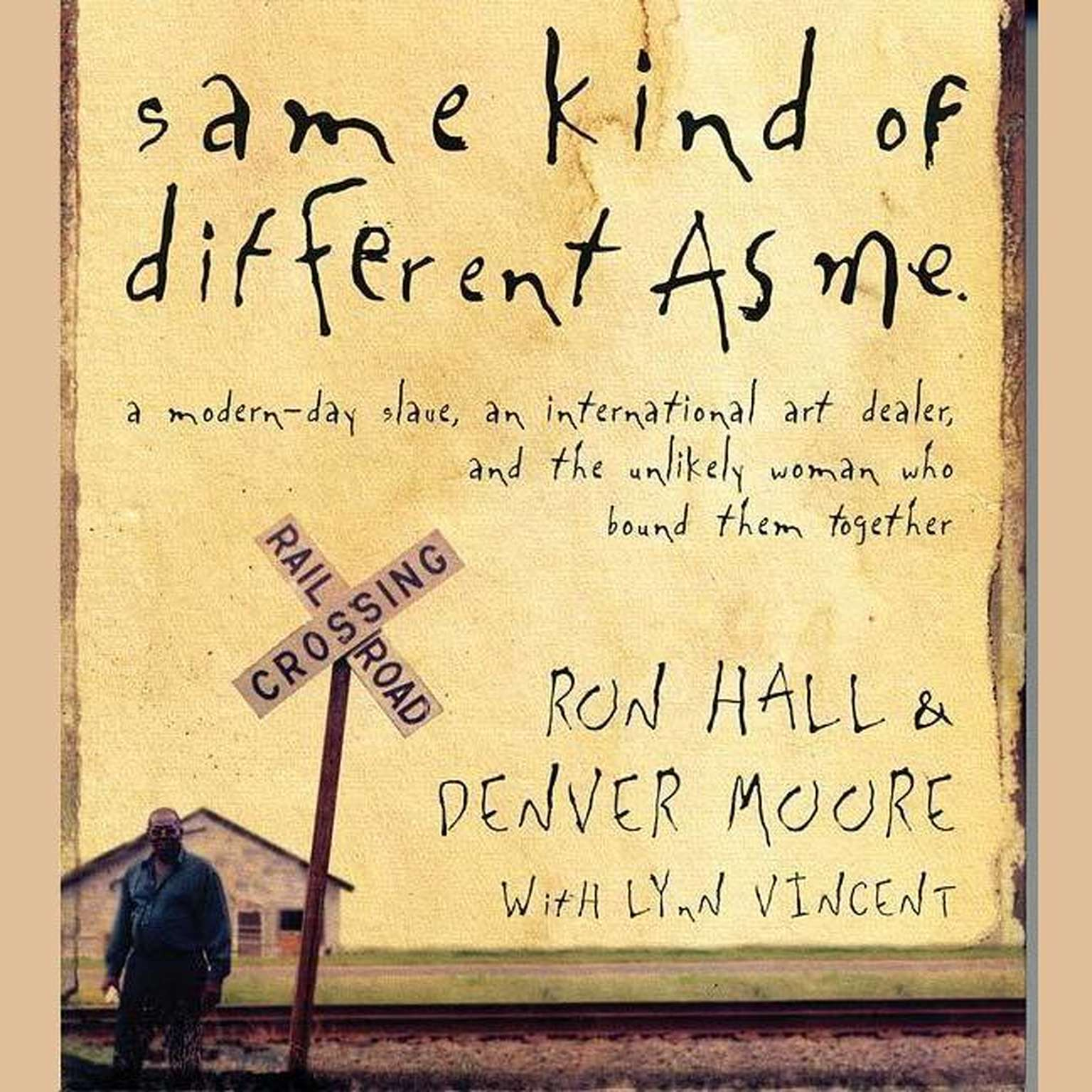 Printable Same Kind of Different As Me: A Modern-Day Slave, an International Art Dealer, and the Unlikely Woman Who Bound Them Together Audiobook Cover Art