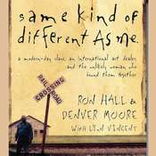 Same Kind of Different as Me: A Modern-Day Slave, an International Art Dealer, and the Unlikely Woman Who Bound Them Together, by Ron Hall